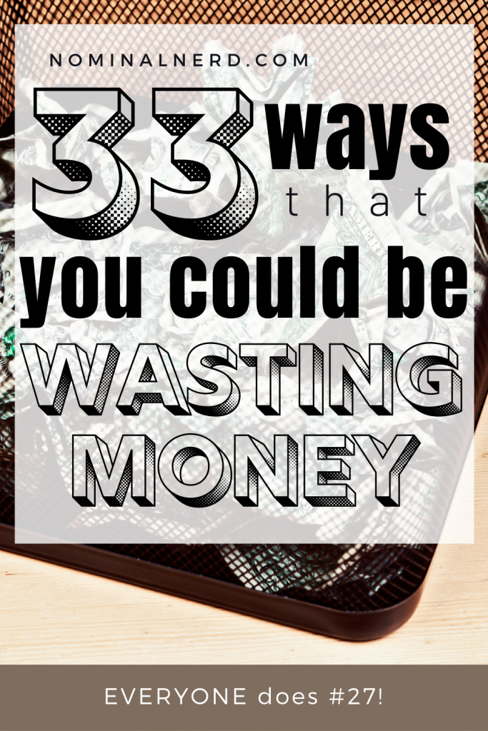 Have you wasted money before? There's a huge possibility you have wasted money on at least 1 of these 33 different ways! wasted money | waste of money | money wasted | budgeting